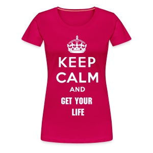 Keep Calm Get You Life T- Shirt (Pink) - Women's Premium T-Shirt