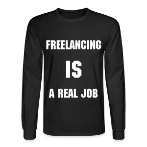Freelancing IS a Real Job Long Sleeve Tee - Men's Long Sleeve T-Shirt