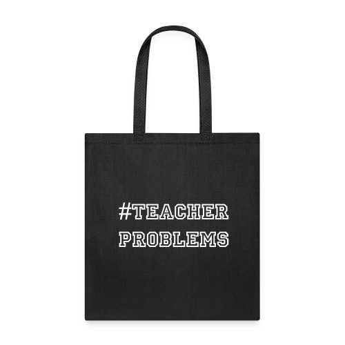 #TeacherProblems Tote Bag (White Text) - Tote Bag
