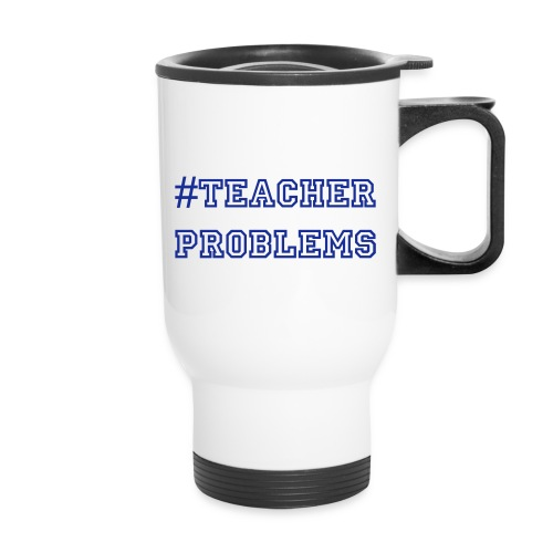 #TeacherProblems Travel Mug (Blue) - Travel Mug