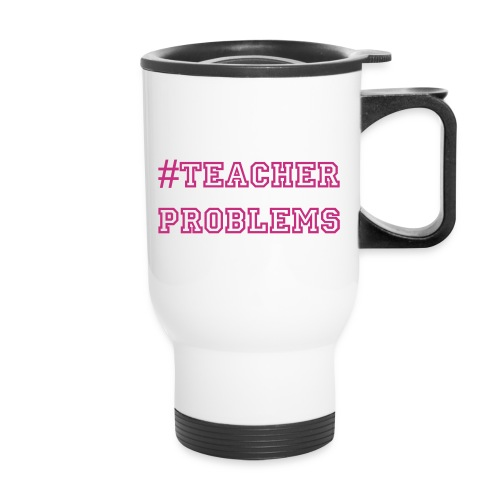 #TeacherProblems Travel Mug (Pink) - Travel Mug