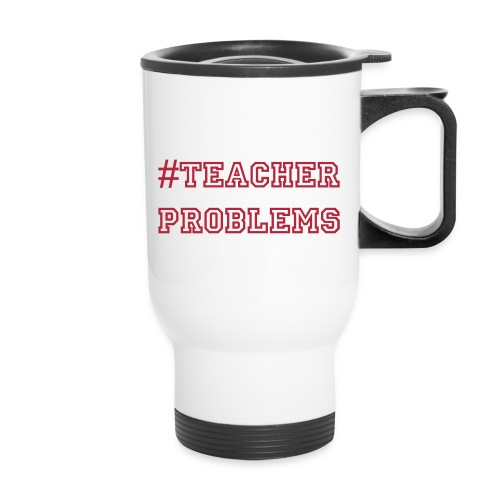 #TeacherProblems Travel Mug (Red) - Travel Mug