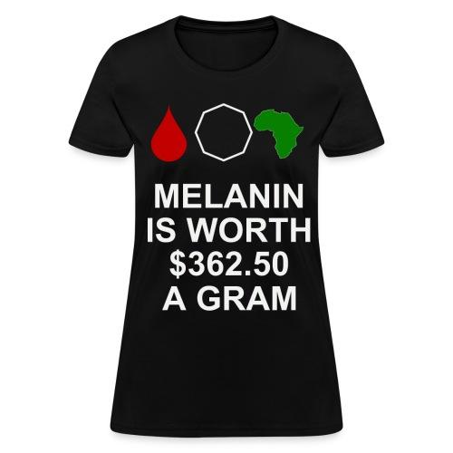 Melanin is worth $362.50 a gram - Women's T-Shirt