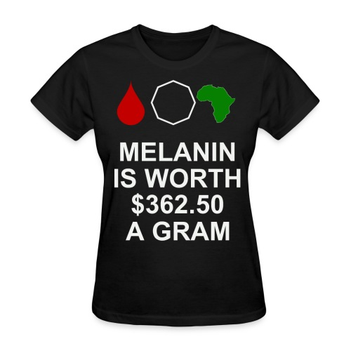 Melanin is worth $362.50 a gram - Women's T-Shirt