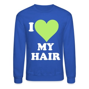 I love my hair unisex sweatshirt - Crewneck Sweatshirt