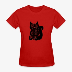 Are You Kitten Me Right Meow - Women's T-Shirt