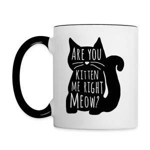 Are You Kitten Me Right Meow - Contrast Coffee Mug