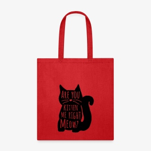 Are You Kitten Me Right Meow - Tote Bag