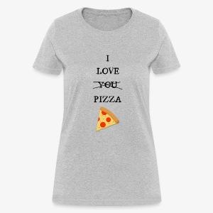 I Love Pizza - Women's T-Shirt