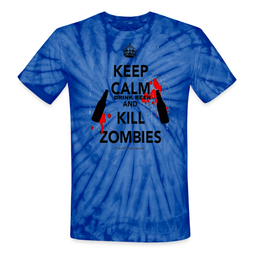 Keep Calm Drink Beer And Kill Zombies Unisex Tie Dye T-Shirt - Unisex Tie Dye T-Shirt