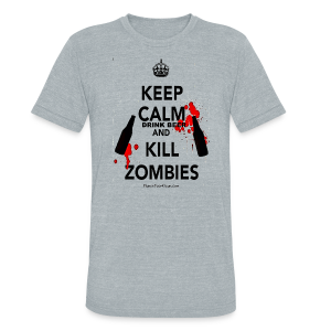 Keep Calm Drink Beer And Kill Zombies Unisex Tri-Blend T-Shirt - Unisex Tri-Blend T-Shirt by American Apparel