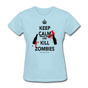 Keep Calm Drink Beer And Kill Zombies Women's T-Shirt - Women's T-Shirt