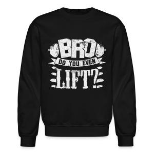Do You Even Lift Gym Sweatshirt - Crewneck Sweatshirt