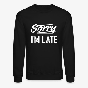 Sorry I'm Late - Crewneck Sweatshirt