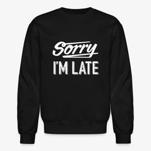 Sorry I'm Late - Crewneck Sweatshirt