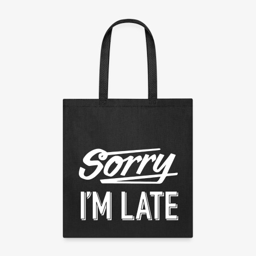 Sorry I'm Late - Tote Bag