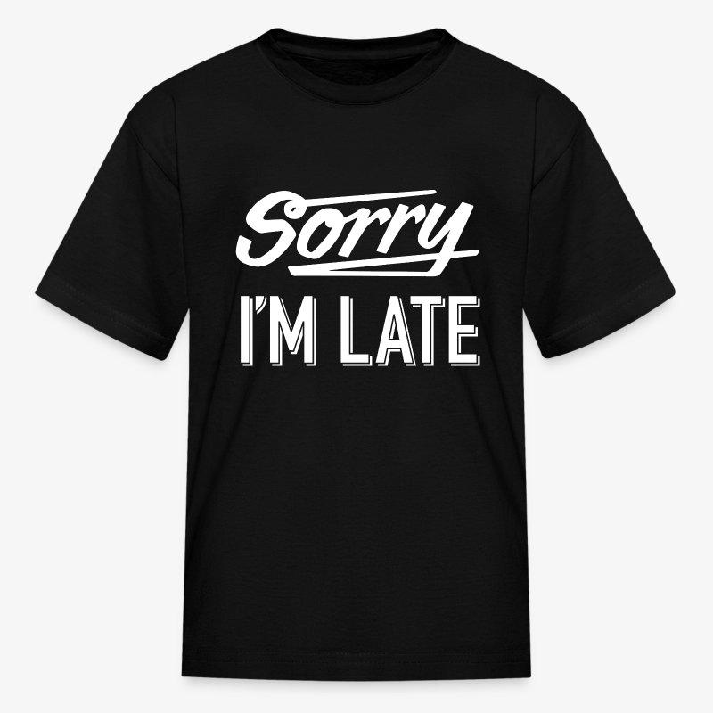 Sorry I'm Late - Kids' T-Shirt