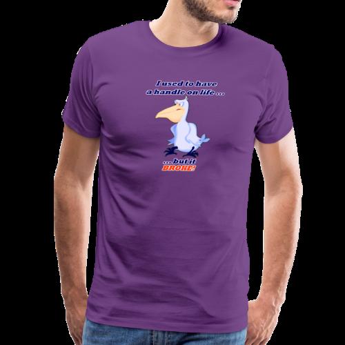 Men's Premium T- Handle on Life-BROKE! Front - Men's Premium T-Shirt