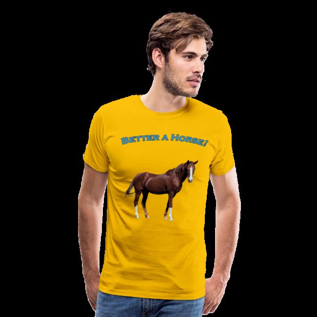 Men's Premium T- Better A Horse T