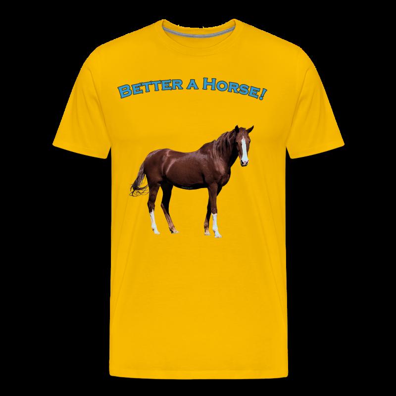 Men's Premium T- Better A Horse T - Men's Premium T-Shirt