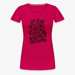 Have Fun - Women's Premium T-Shirt