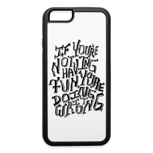 Have Fun - iPhone 6/6s Rubber Case