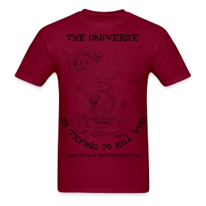 The Universe is Trying to Kill You - Men's T-Shirt
