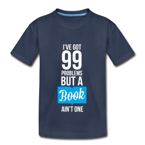 Toddler - 99 Problems T-Shirt - Toddler Premium T-Shirt