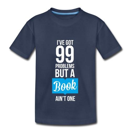 Toddler - 99 Problems T-Shirt - Toddler Premium T-Shirt