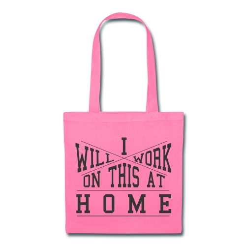 Tote Bag - Do you drag a ton of stuff home thinking you'll finish it there, only to schlep it all back to school the following day? This tote bag is for you! One side says Eh, I'll work on this at home and the other says Eh, I'll work on this at school.""