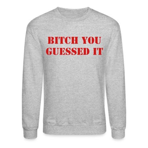 YOU GUESSED IT - Crewneck Sweatshirt
