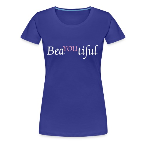 BeaYOUtiful T-Shirt  - Women's Premium T-Shirt