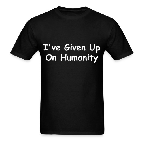 Giving Up On Humanity (Male) - Men's T-Shirt