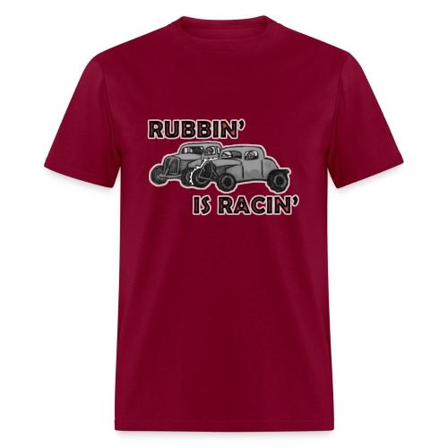Rubbin is Racin - Men's T-Shirt