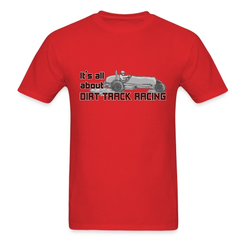 It's all about Dirt Track Racing - Men's T-Shirt