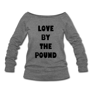 Love By The Pound - Women's Wideneck Sweatshirt