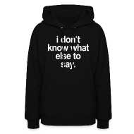 Hoodies ~ Women's Hoodie ~ I DONT KNOW WHAT ELSE TO SAY