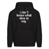 Hoodies ~ Men's Hoodie ~ I DONT KNOW WHAT ELSE TO SAY
