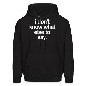 I DONT KNOW WHAT ELSE TO SAY - Men's Hoodie