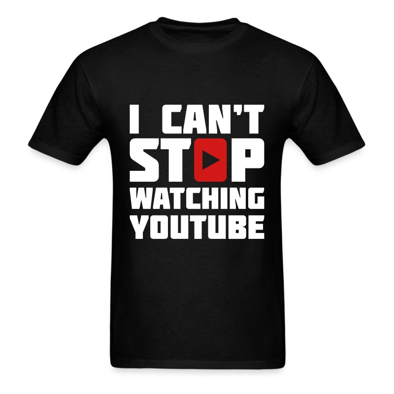 i can 39 t stop watching youtube t shirt spreadshirt. Black Bedroom Furniture Sets. Home Design Ideas