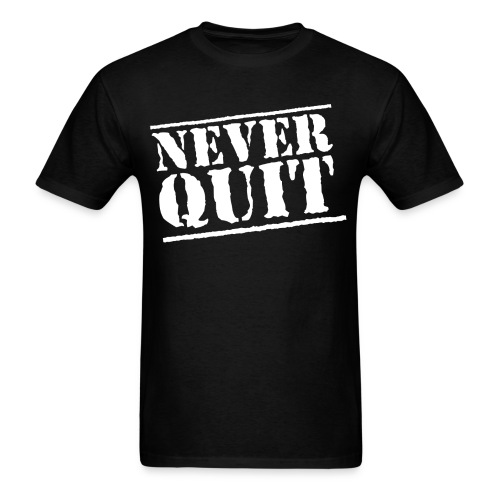 NEVER QUIT - Men's T-Shirt