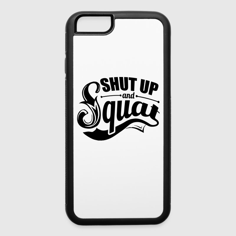 Shut Up Squat Gym Workout  - iPhone 6/6s Rubber Case