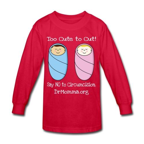 Too Cute to Cut! - Kids' Long Sleeve T-Shirt