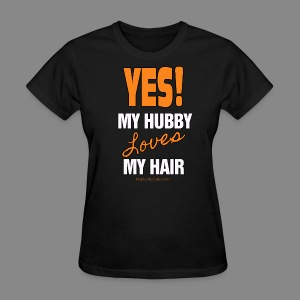 My Hubby Loves My Hair - Women's T-Shirt