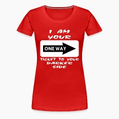 I'm Your One Way Ticket To Your Darker Side Women's T-Shirts