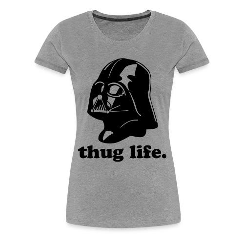 THUG LIFE!!! - Women's Premium T-Shirt