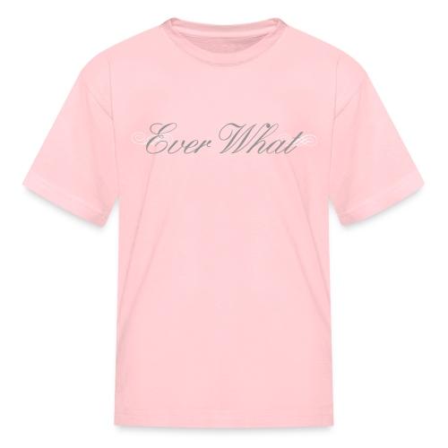Ever What Girls T-Shirt - Kids' T-Shirt