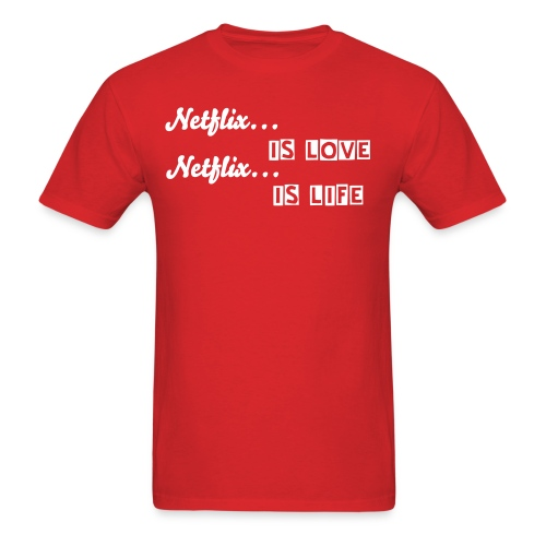 Netflix is love, Netflix is life - Men's T-Shirt