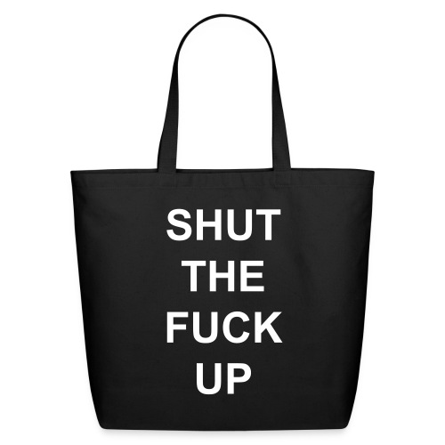 SHUT THE FUCK UP - Tote - Mothshop - Eco-Friendly Cotton Tote