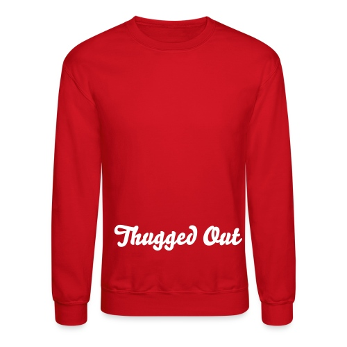 Thugged out crewneck - Crewneck Sweatshirt